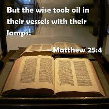 Matthew 25:4 The wise took oil in their vessels with their lamps!