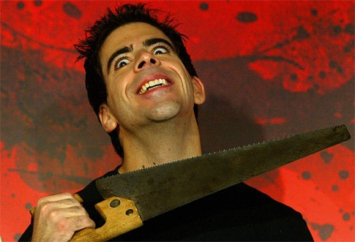 Eli Roth directed the film series, Hostel