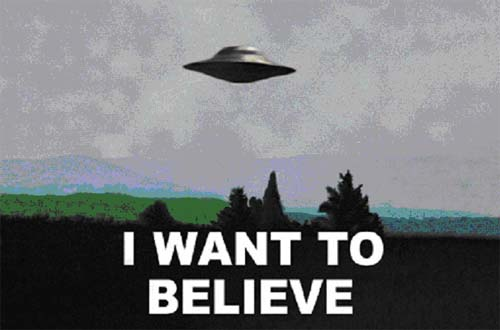 X-Files popularized the phrase, I Want to Believe