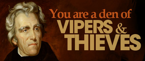 You are a den of vipers and thieves. I intend to rout you out, and by the grace of the Eternal God, will rout you out.