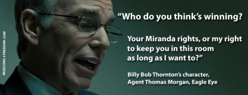 "Billy Bob Thornton, Eagle Eye: ""Who do you think's winning? Your Miranda rights or my right to keep you in this room as long as I want to?"""