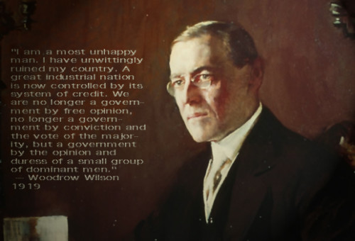Woodrow Wilson regretted his decision to implement the Federal Reserve Act in 1913