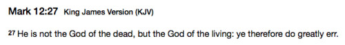 Mark 12:27 He is the God of the Living!