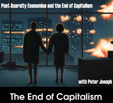 Post-Scarcity Economics and the End of Capitalism by Peter Joseph