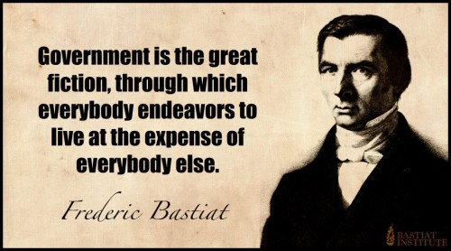 "Frederic Bastiat: ""Government is the great fiction."""